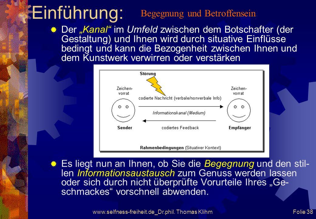 www.selfness-freiheit.de_Dr.phil. Thomas Klihm Folie 37 Einführung: Sie versuchen einen Eindruck von dem vor Ihnen Erschei- nenden zu erlangen, indem