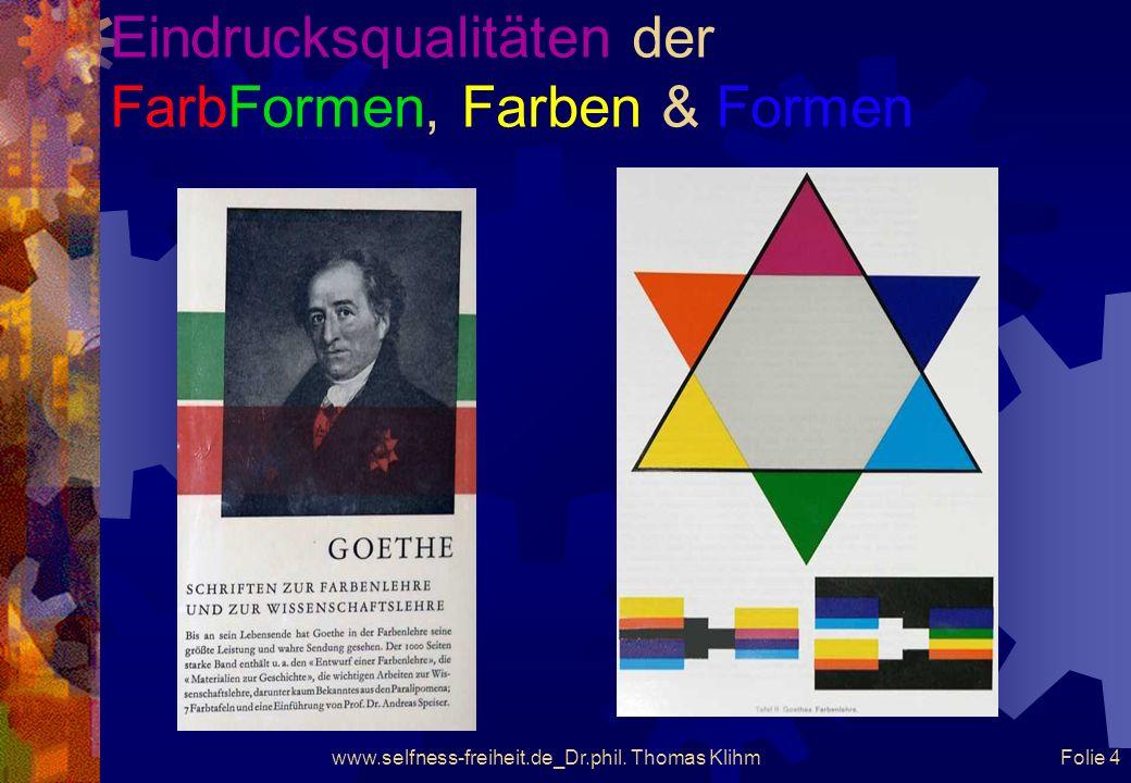 www.selfness-freiheit.de_Dr.phil. Thomas Klihm Folie 3 Eindrucksqualitäten der FarbFormen, Farben & Formen Liegen Goethe und die Künstler, die sich de