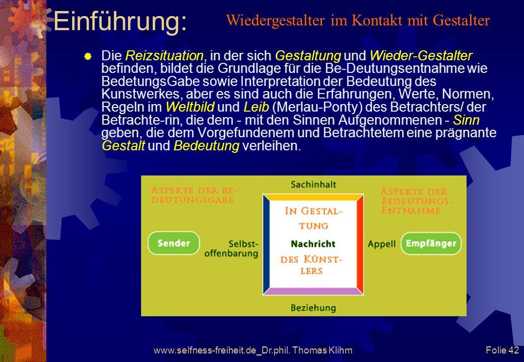 www.selfness-freiheit.de_Dr.phil. Thomas Klihm Folie 41 Einführung: Psychophysiologische Gesetzmässigkeiten der Sinne bilden Filter, die Ihre Wahrnehm