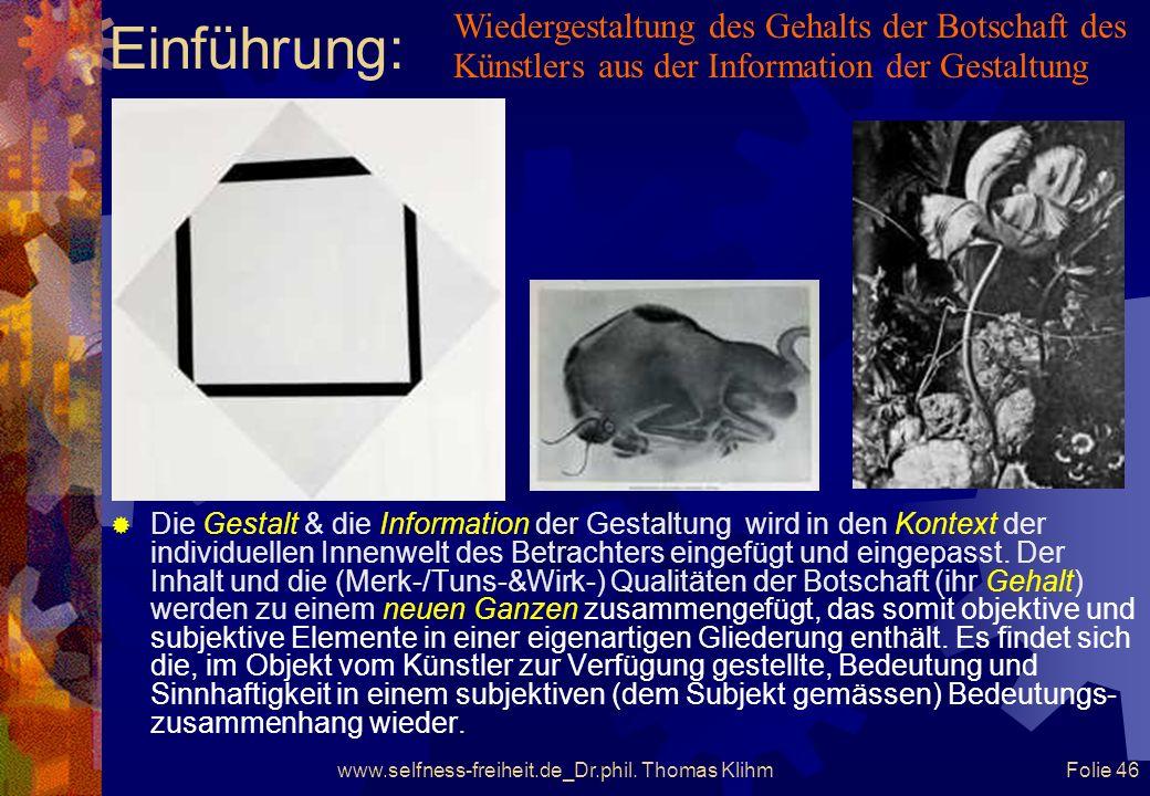 www.selfness-freiheit.de_Dr.phil. Thomas Klihm Folie 45 Einführung: Die durch die Ausdrucksgestik gemäß der Inneren Notwen- digkeit (Kandinsky) und ge
