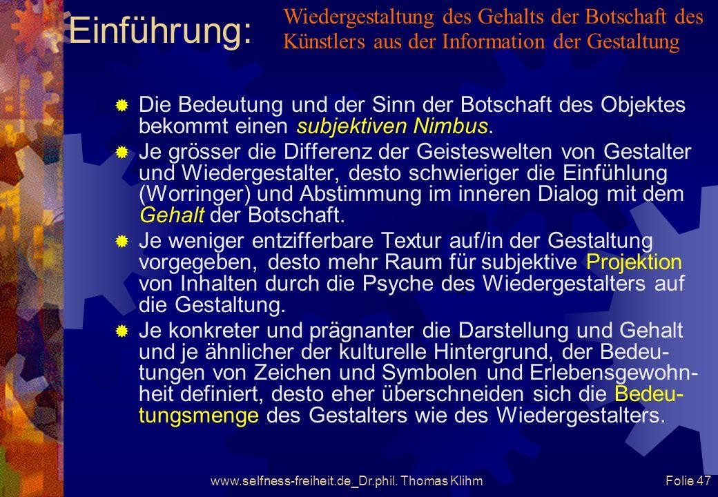 www.selfness-freiheit.de_Dr.phil. Thomas Klihm Folie 46 Einführung: Die Gestalt & die Information der Gestaltung wird in den Kontext der individuellen