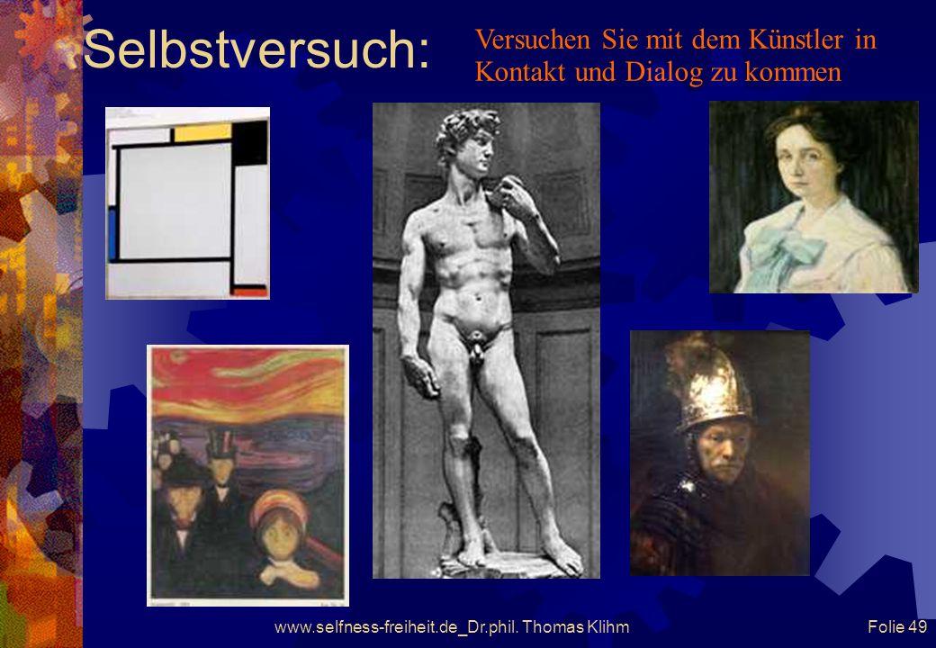 www.selfness-freiheit.de_Dr.phil. Thomas Klihm Folie 48 Selbstversuch: Versuchen Sie mit dem Künstler in Kontakt und Dialog zu kommen