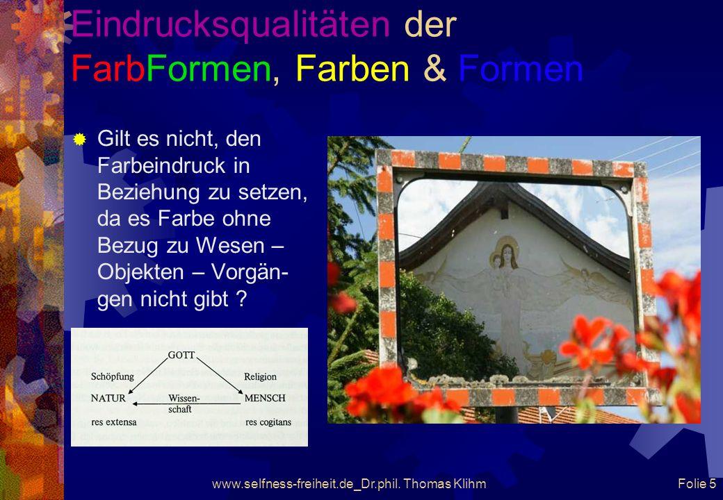 Eindrucksqualitäten der FarbFormen, Farben & Formen www.selfness-freiheit.de_Dr.phil. Thomas Klihm Folie 4