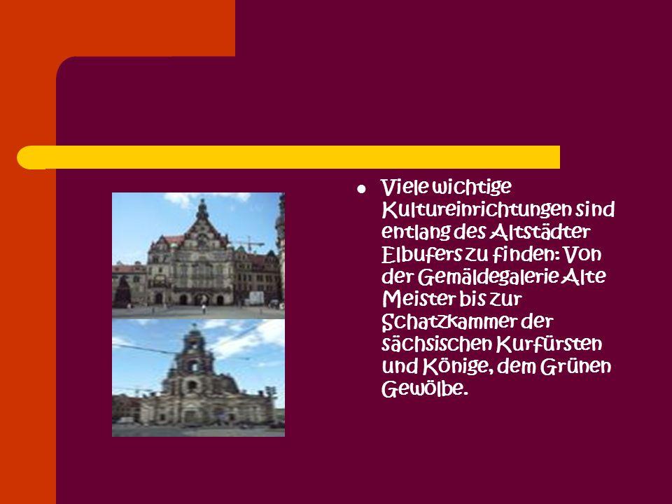 Viele wichtige Kultureinrichtungen sind entlang des Altstädter Elbufers zu finden: Von der Gemäldegalerie Alte Meister bis zur Schatzkammer der sächsischen Kurfürsten und Könige, dem Grünen Gewölbe.