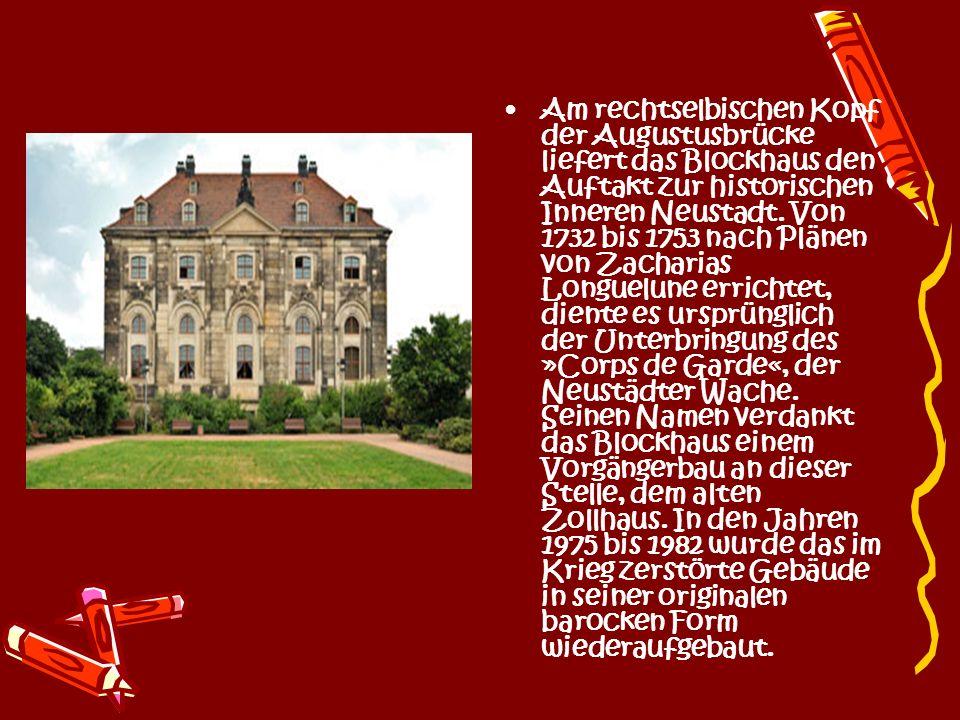 Am rechtselbischen Kopf der Augustusbrücke liefert das Blockhaus den Auftakt zur historischen Inneren Neustadt.