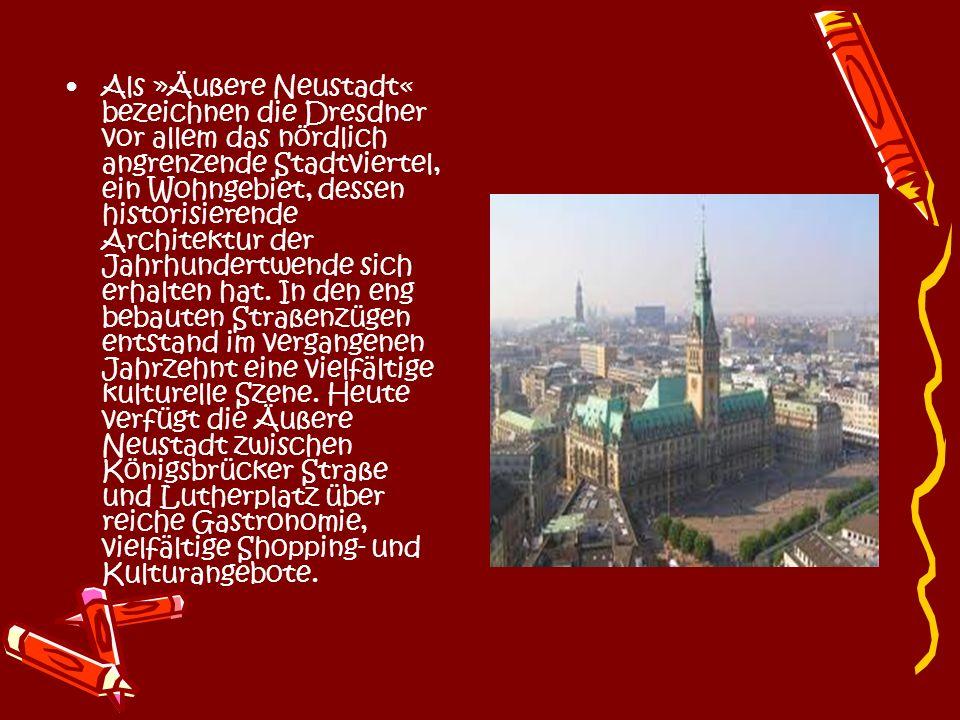 Als »Äußere Neustadt« bezeichnen die Dresdner vor allem das nördlich angrenzende Stadtviertel, ein Wohngebiet, dessen historisierende Architektur der Jahrhundertwende sich erhalten hat.