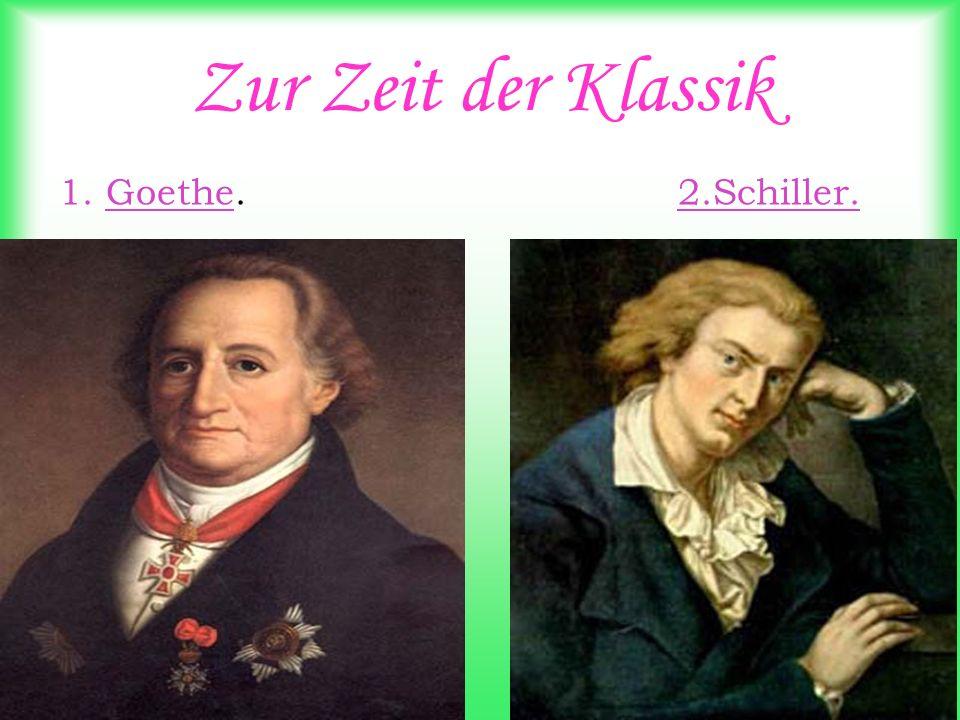 Zur Zeit der Klassik 1. Goethe. 2.Schiller.
