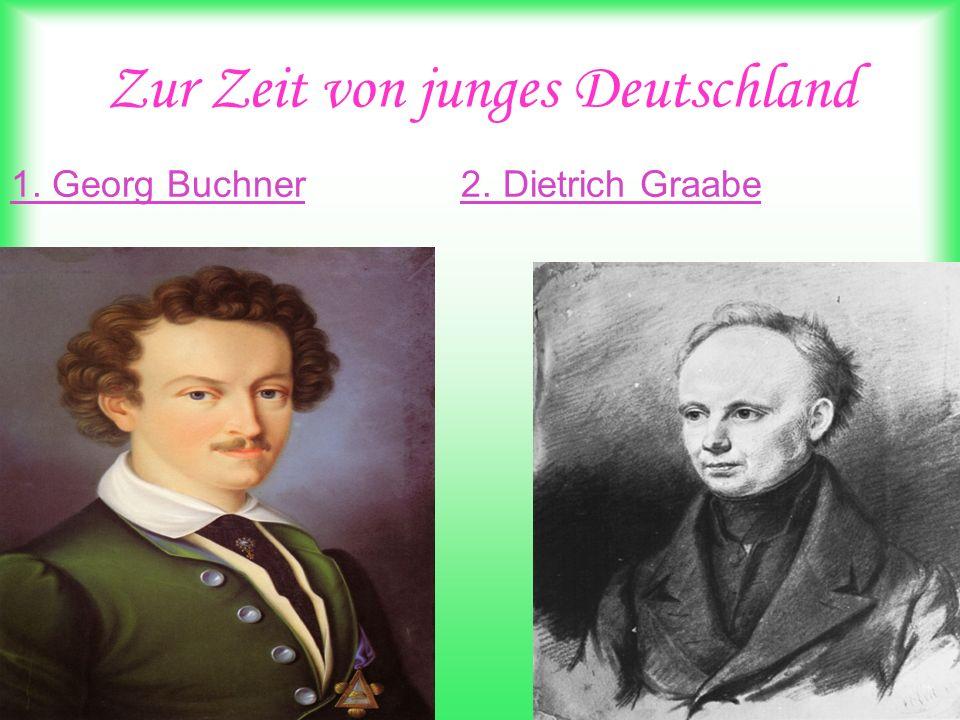 Zur Zeit von junges Deutschland 1. Georg Buchner 2. Dietrich Graabe