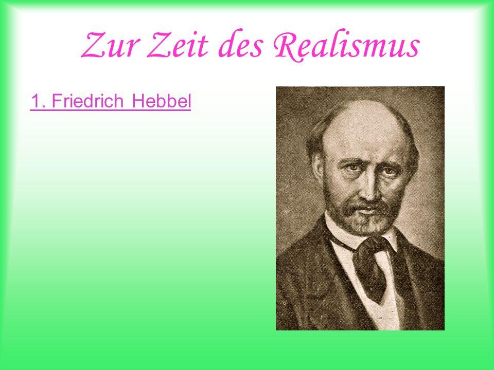 Zur Zeit des Realismus 1. Friedrich Hebbel