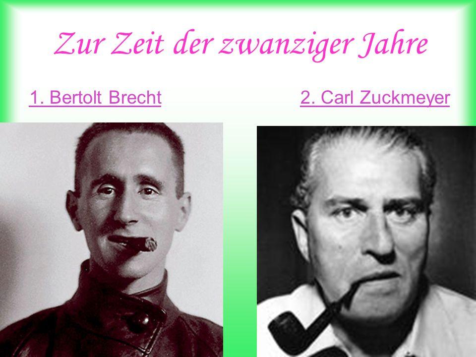 Zur Zeit der zwanziger Jahre 1. Bertolt Brecht 2. Carl Zuckmeyer
