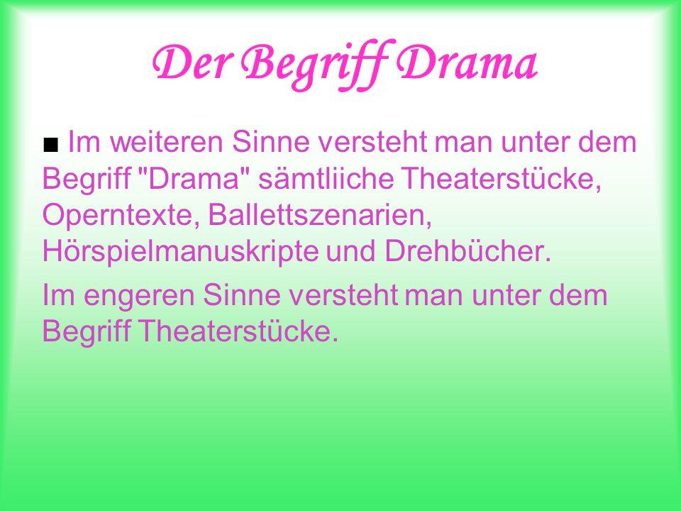 Die Merkmale des Dramaes Das Hauptkennzeichen des Dramaes ist die Darstellung der Handlung durch Dialoge.