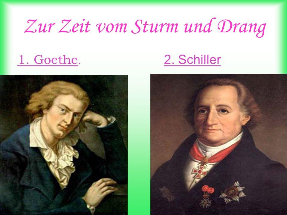 Zur Zeit vom Sturm und Drang 1. Goethe. 2. Schiller
