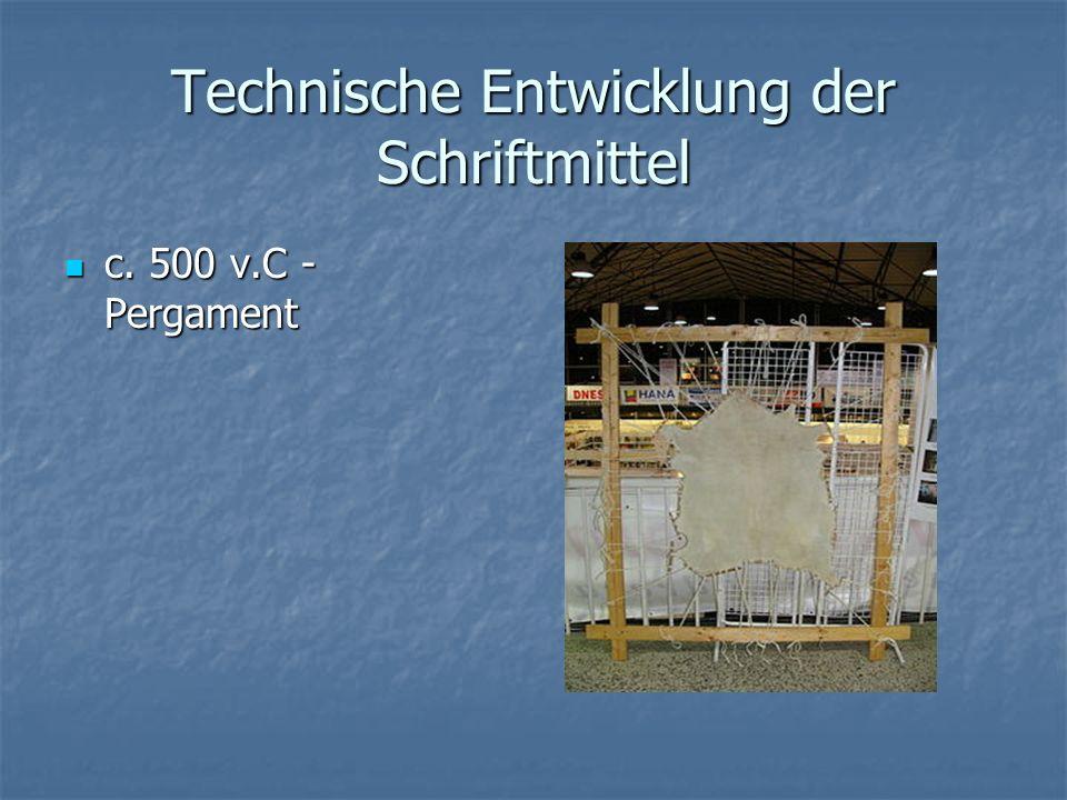 Technische Entwicklung der Schriftmittel c. 500 v.C - Pergament c. 500 v.C - Pergament