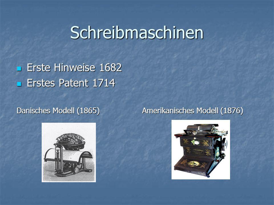Schreibmaschinen Erste Hinweise 1682 Erste Hinweise 1682 Erstes Patent 1714 Erstes Patent 1714 Danisches Modell (1865) Amerikanisches Modell (1876)