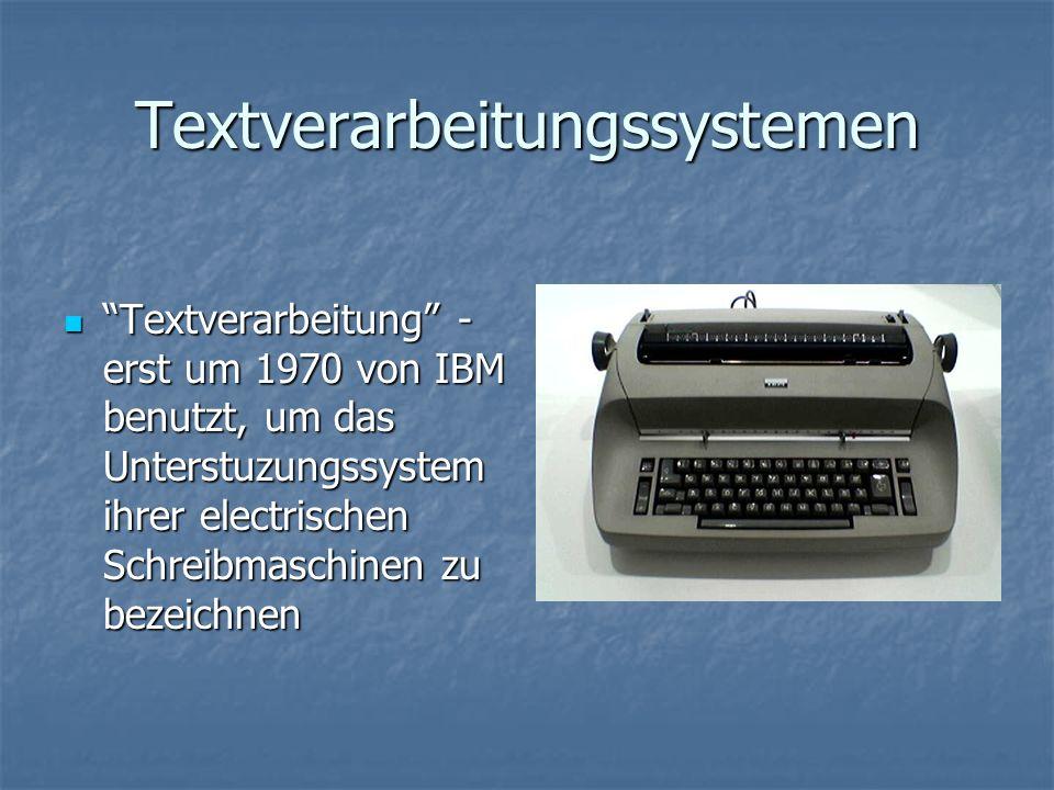 Textverarbeitungssystemen Textverarbeitung - erst um 1970 von IBM benutzt, um das Unterstuzungssystem ihrer electrischen Schreibmaschinen zu bezeichne