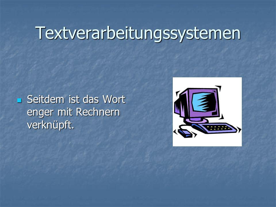 Textverarbeitungssystemen Seitdem ist das Wort enger mit Rechnern verknüpft. Seitdem ist das Wort enger mit Rechnern verknüpft.