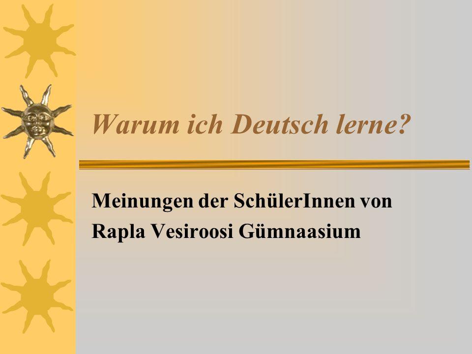 Warum ich Deutsch lerne? Meinungen der SchülerInnen von Rapla Vesiroosi Gümnaasium