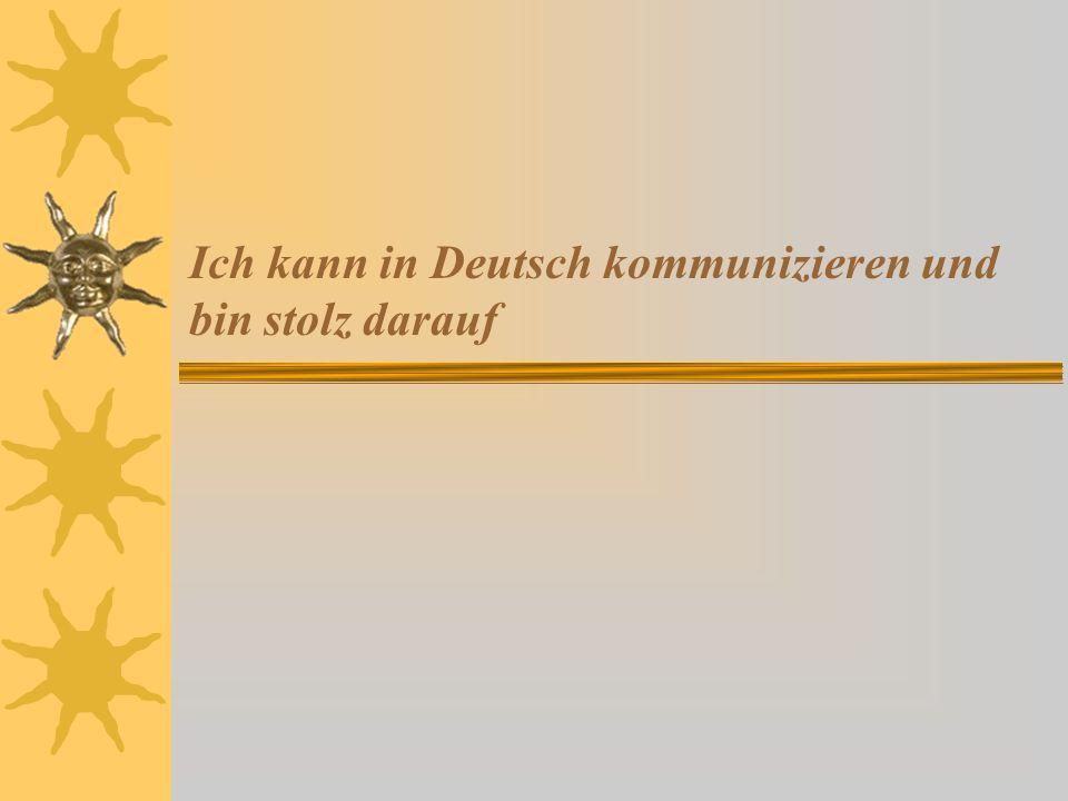 Ich kann in Deutsch kommunizieren und bin stolz darauf