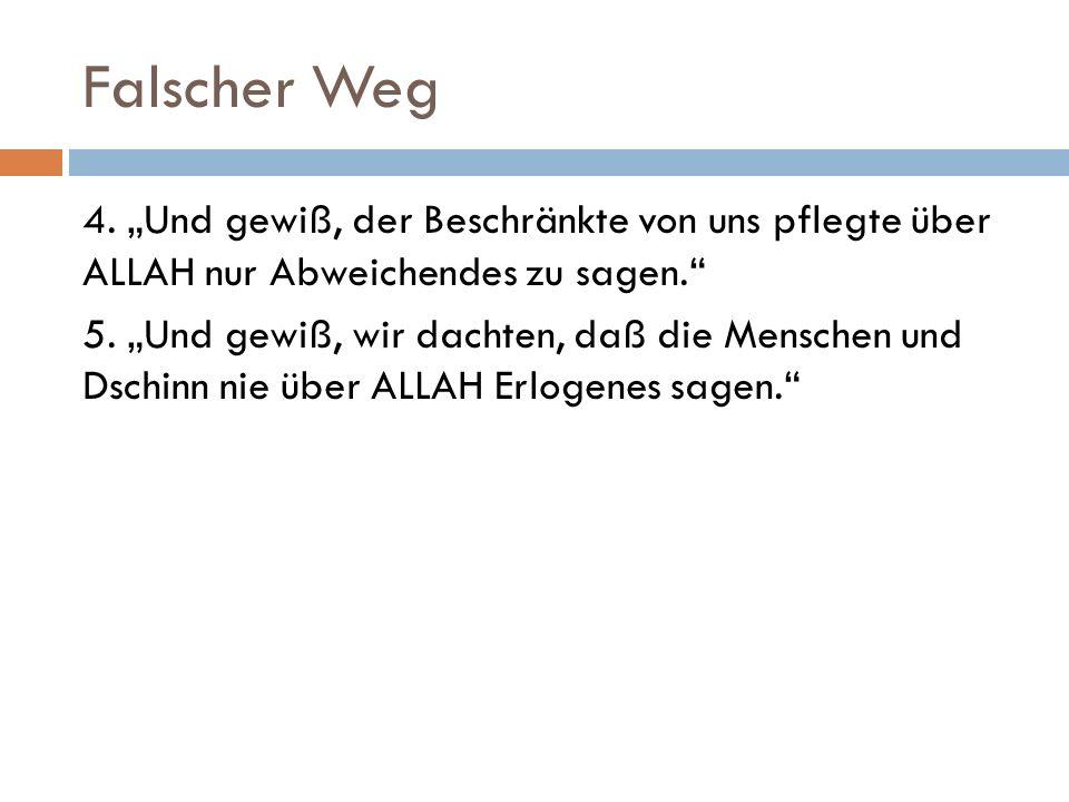 Falscher Weg 4.Und gewiß, der Beschränkte von uns pflegte über ALLAH nur Abweichendes zu sagen.