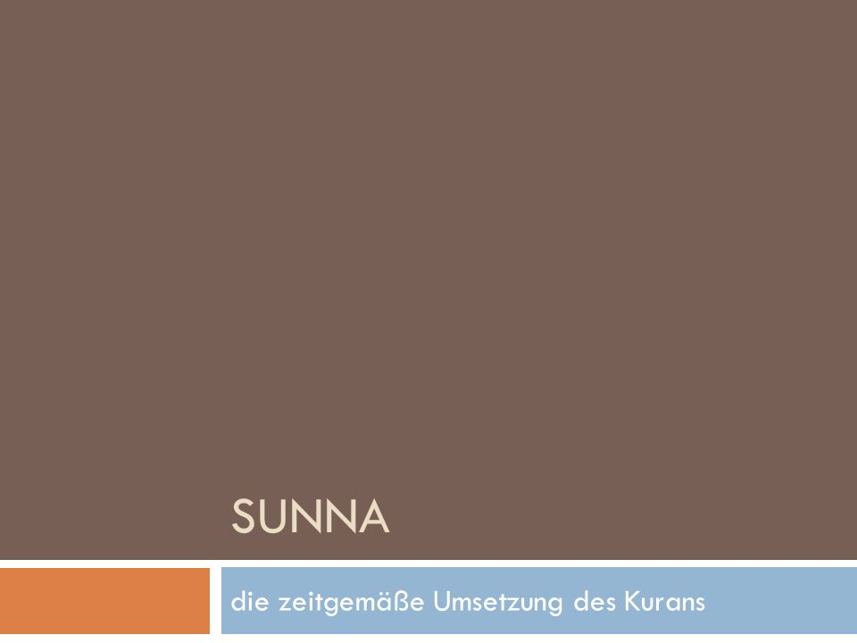 SUNNA die zeitgemäße Umsetzung des Kurans