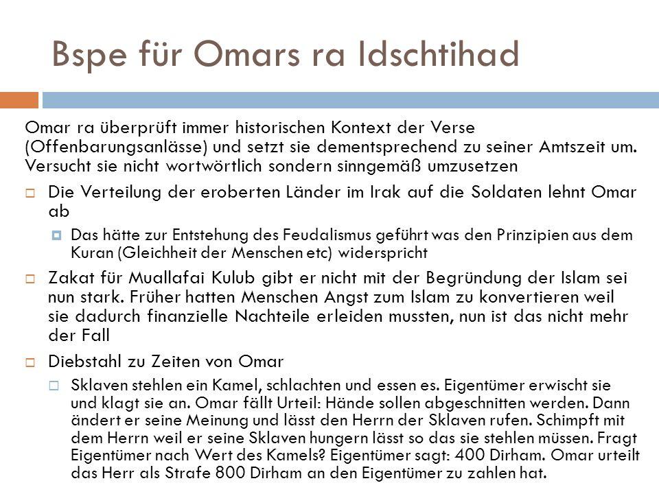 Bspe für Omars ra Idschtihad Omar ra überprüft immer historischen Kontext der Verse (Offenbarungsanlässe) und setzt sie dementsprechend zu seiner Amts