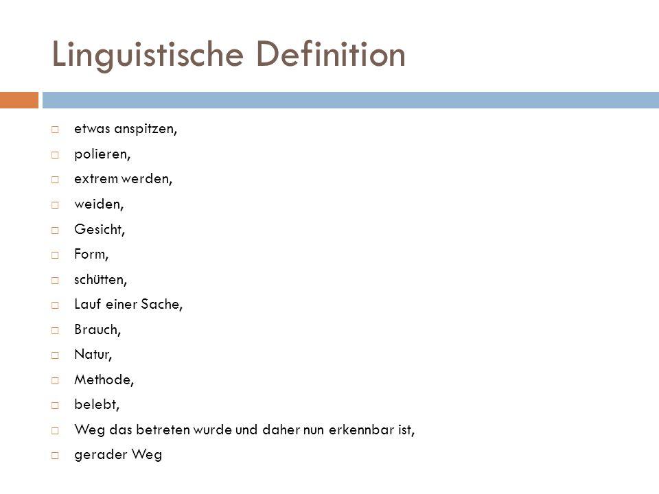 Linguistische Definition etwas anspitzen, polieren, extrem werden, weiden, Gesicht, Form, schütten, Lauf einer Sache, Brauch, Natur, Methode, belebt,