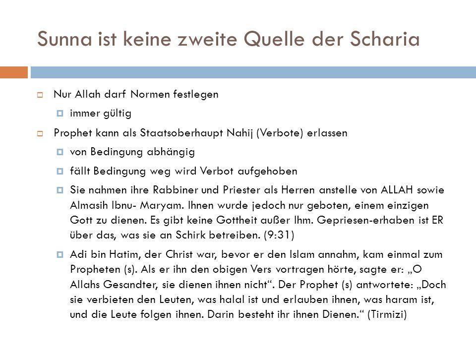 Sunna ist keine zweite Quelle der Scharia Nur Allah darf Normen festlegen immer gültig Prophet kann als Staatsoberhaupt Nahij (Verbote) erlassen von B