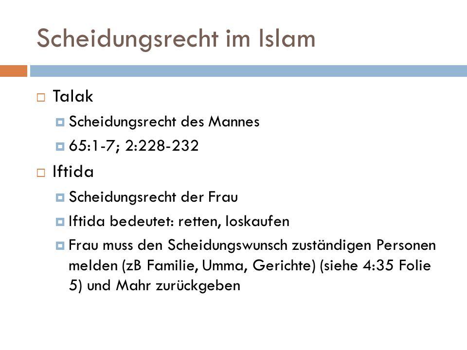 Scheidungsrecht im Islam Talak Scheidungsrecht des Mannes 65:1-7; 2:228-232 Iftida Scheidungsrecht der Frau Iftida bedeutet: retten, loskaufen Frau mu