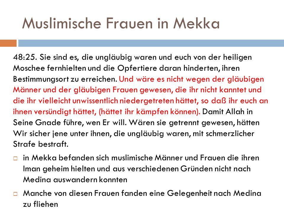 Muslimische Frauen in Mekka 48:25. Sie sind es, die ungläubig waren und euch von der heiligen Moschee fernhielten und die Opfertiere daran hinderten,