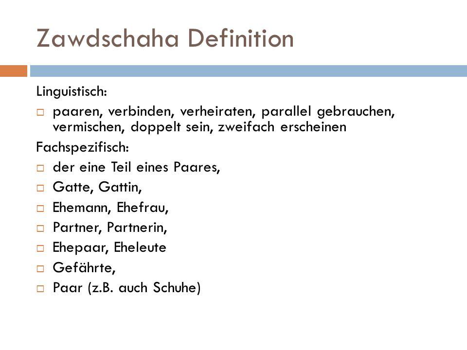 Zawdschaha Definition Linguistisch: paaren, verbinden, verheiraten, parallel gebrauchen, vermischen, doppelt sein, zweifach erscheinen Fachspezifisch: