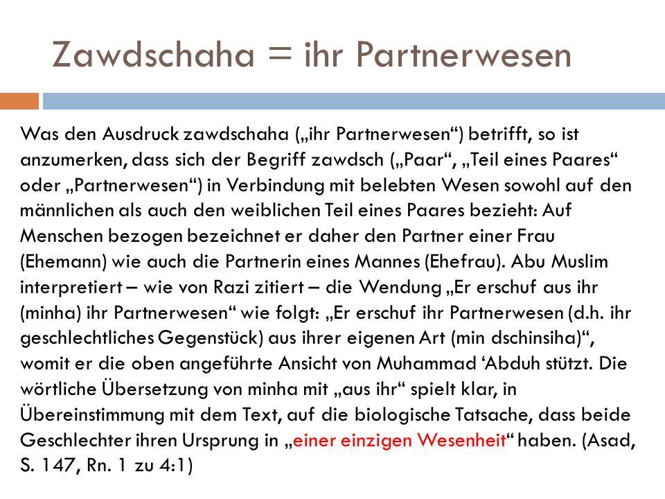 Zawdschaha = ihr Partnerwesen Was den Ausdruck zawdschaha (ihr Partnerwesen) betrifft, so ist anzumerken, dass sich der Begriff zawdsch (Paar, Teil ei