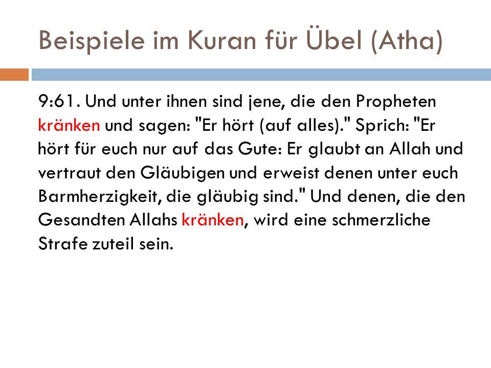 Beispiele im Kuran für Übel (Atha) 9:61. Und unter ihnen sind jene, die den Propheten kränken und sagen: