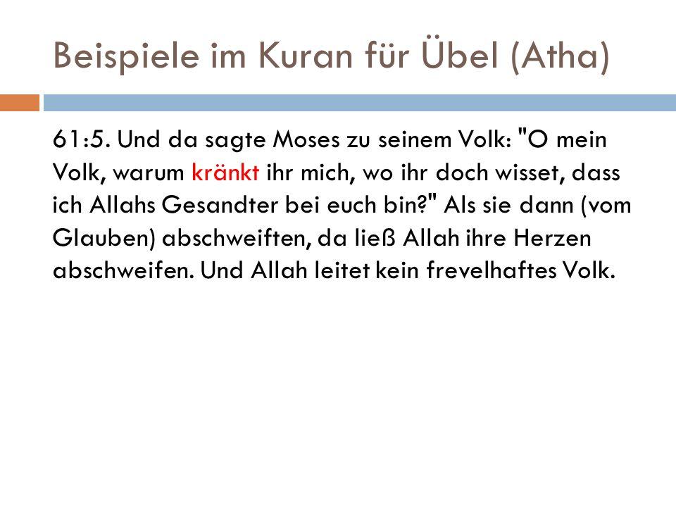 Beispiele im Kuran für Übel (Atha) 61:5. Und da sagte Moses zu seinem Volk: