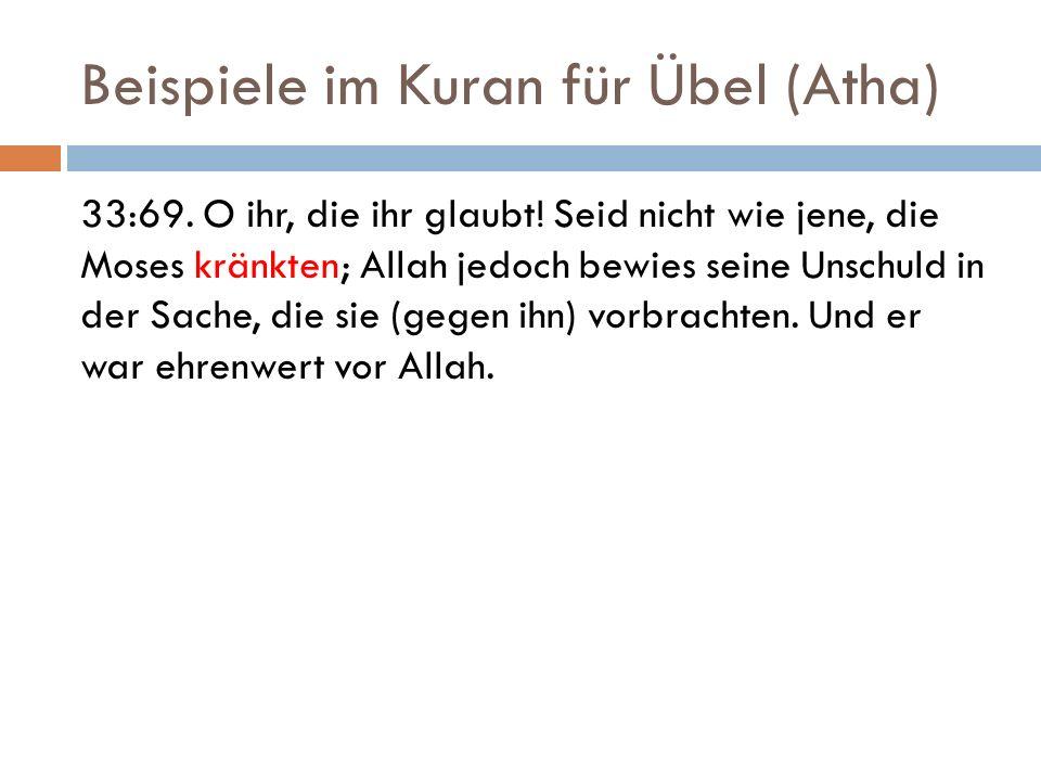 Beispiele im Kuran für Übel (Atha) 33:69. O ihr, die ihr glaubt! Seid nicht wie jene, die Moses kränkten; Allah jedoch bewies seine Unschuld in der Sa