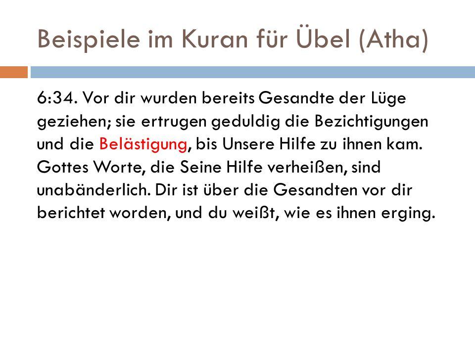 Beispiele im Kuran für Übel (Atha) 6:34. Vor dir wurden bereits Gesandte der Lüge geziehen; sie ertrugen geduldig die Bezichtigungen und die Belästigu