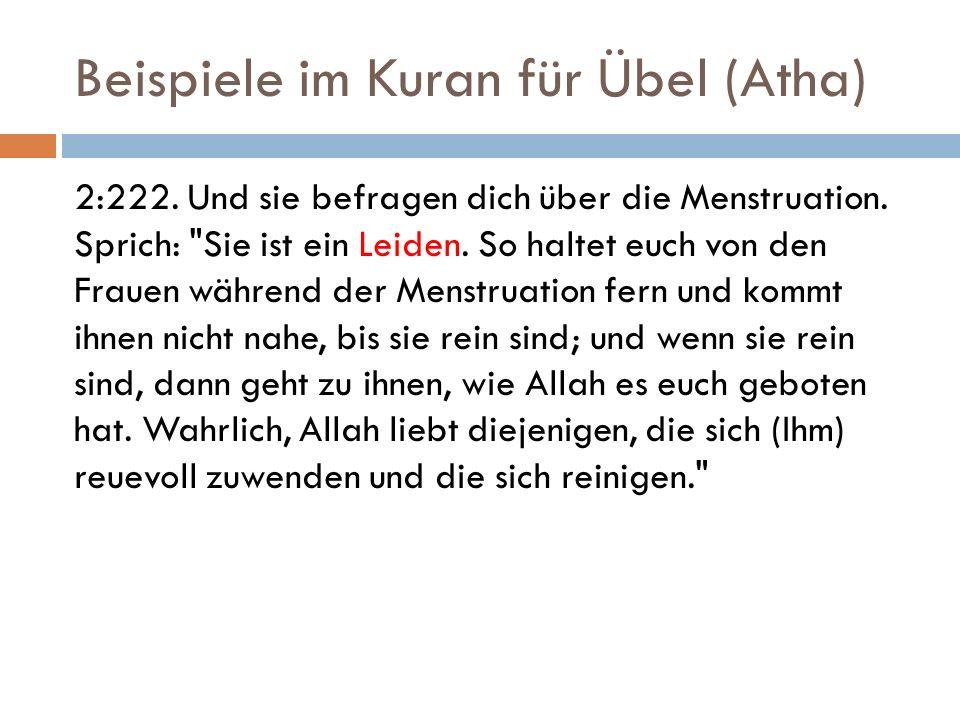 Beispiele im Kuran für Übel (Atha) 2:222. Und sie befragen dich über die Menstruation. Sprich: