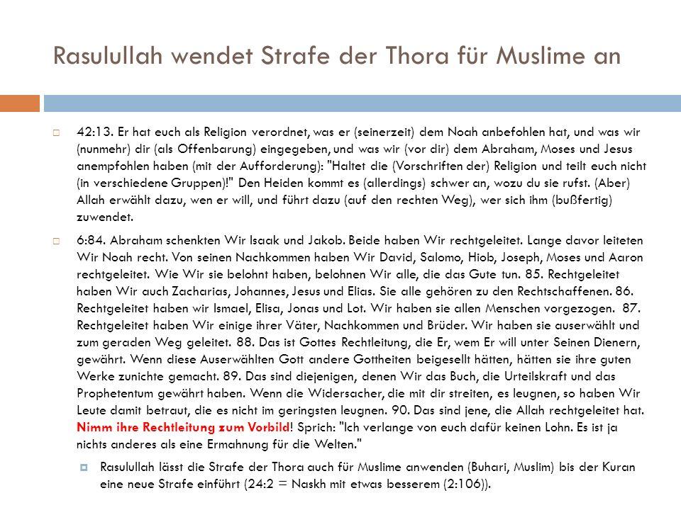 Rasulullah wendet Strafe der Thora für Muslime an 42:13. Er hat euch als Religion verordnet, was er (seinerzeit) dem Noah anbefohlen hat, und was wir