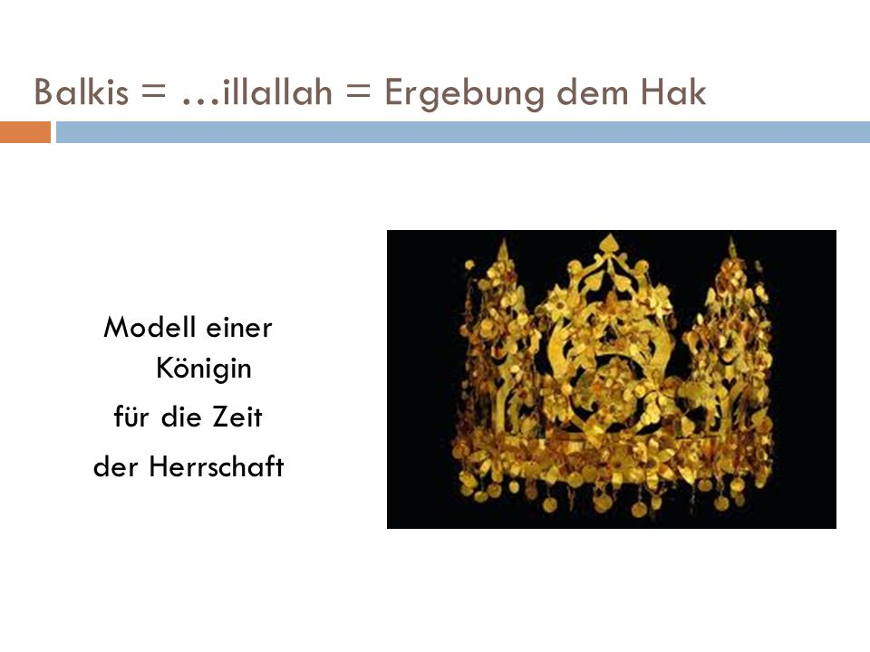 Balkis = …illallah = Ergebung dem Hak Modell einer Königin für die Zeit der Herrschaft
