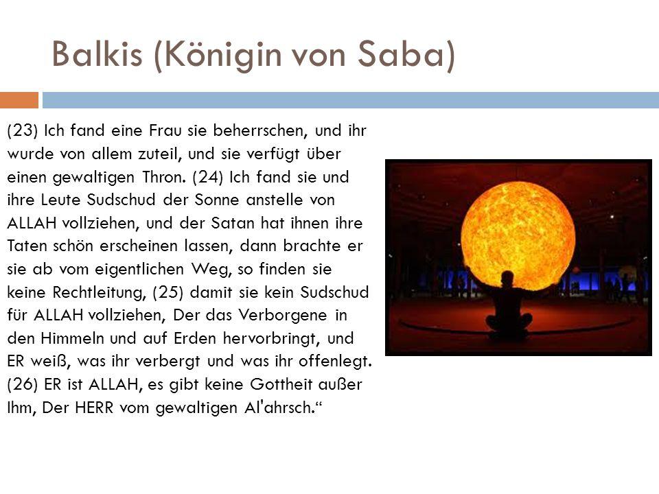 Balkis (Königin von Saba) (23) Ich fand eine Frau sie beherrschen, und ihr wurde von allem zuteil, und sie verfügt über einen gewaltigen Thron. (24) I