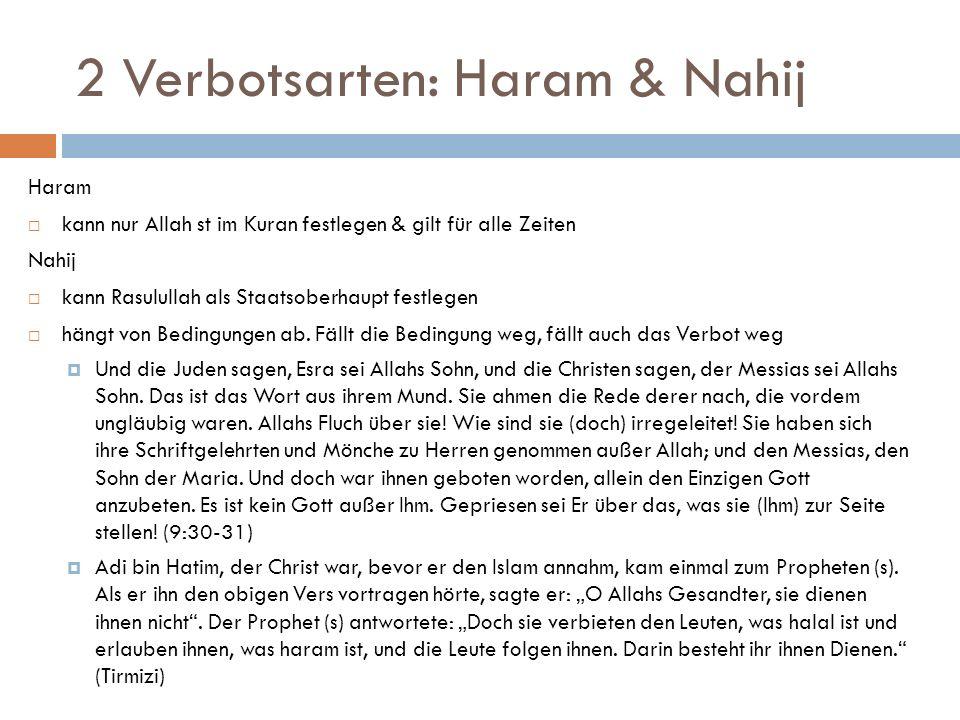 2 Verbotsarten: Haram & Nahij Haram kann nur Allah st im Kuran festlegen & gilt für alle Zeiten Nahij kann Rasulullah als Staatsoberhaupt festlegen hä