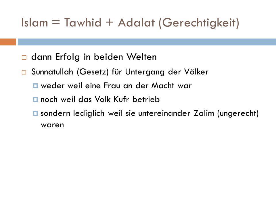 Islam = Tawhid + Adalat (Gerechtigkeit) dann Erfolg in beiden Welten Sunnatullah (Gesetz) für Untergang der Völker weder weil eine Frau an der Macht w