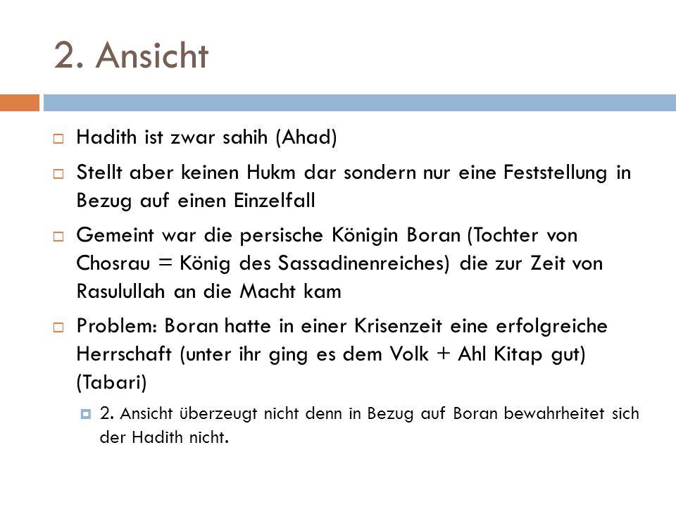 2. Ansicht Hadith ist zwar sahih (Ahad) Stellt aber keinen Hukm dar sondern nur eine Feststellung in Bezug auf einen Einzelfall Gemeint war die persis
