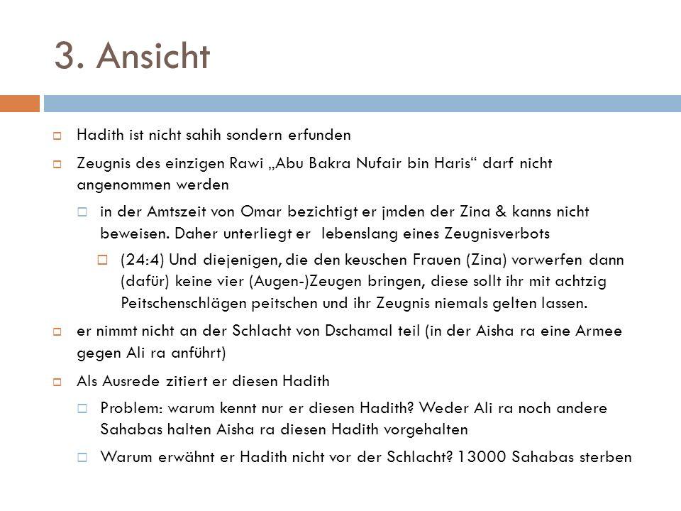 3. Ansicht Hadith ist nicht sahih sondern erfunden Zeugnis des einzigen Rawi Abu Bakra Nufair bin Haris darf nicht angenommen werden in der Amtszeit v