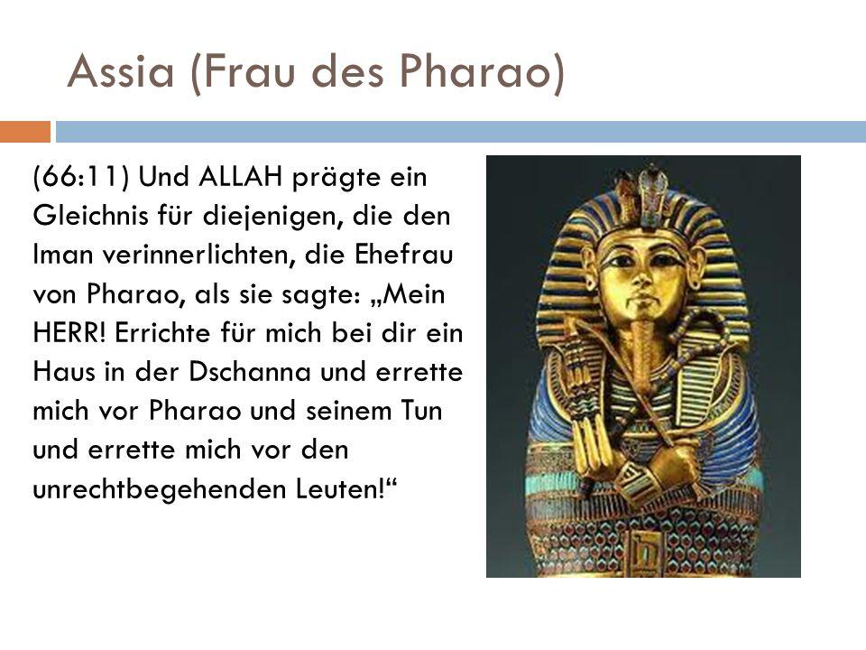 Assia (Frau des Pharao) (66:11) Und ALLAH prägte ein Gleichnis für diejenigen, die den Iman verinnerlichten, die Ehefrau von Pharao, als sie sagte: Me