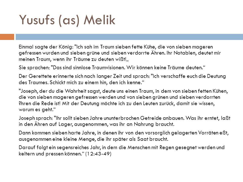 Yusufs (as) Melik Einmal sagte der König: Ich sah im Traum sieben fette Kühe, die von sieben mageren gefressen wurden und sieben grüne und sieben verdorrte Ähren.