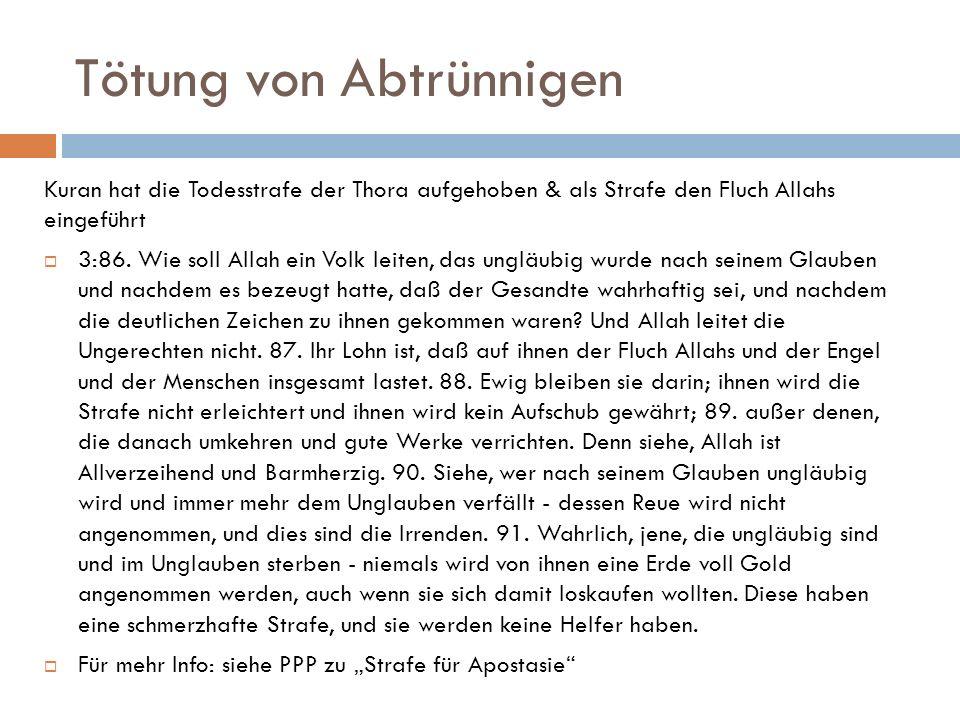 Tötung von Abtrünnigen Kuran hat die Todesstrafe der Thora aufgehoben & als Strafe den Fluch Allahs eingeführt 3:86.