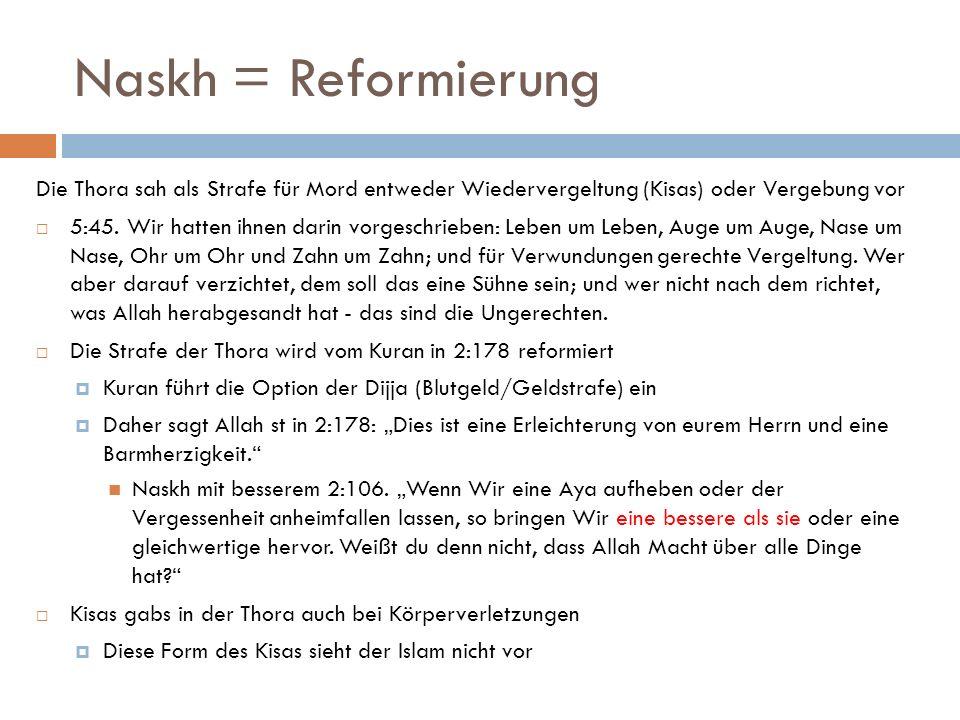 Naskh = Reformierung Die Thora sah als Strafe für Mord entweder Wiedervergeltung (Kisas) oder Vergebung vor 5:45.