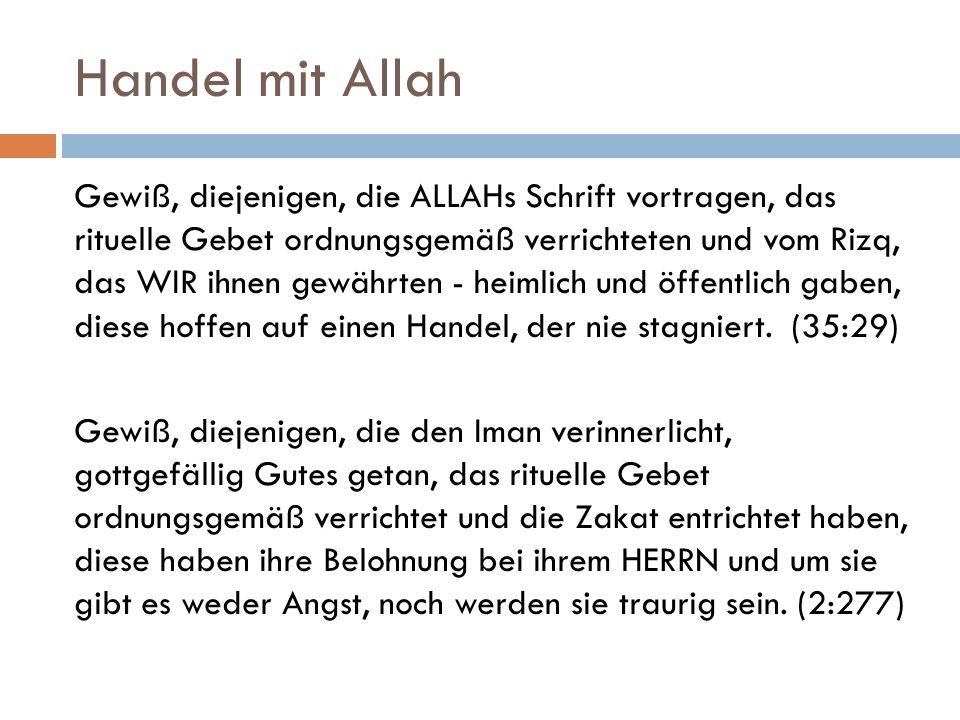 Handel mit Allah Gewiß, diejenigen, die ALLAHs Schrift vortragen, das rituelle Gebet ordnungsgemäß verrichteten und vom Rizq, das WIR ihnen gewährten