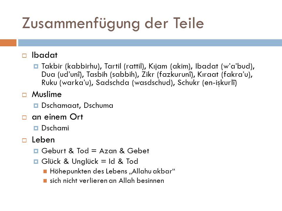 Zusammenfügung der Teile Ibadat Takbir (kabbirhu), Tartil (rattil), Kıjam (akim), Ibadat (wabud), Dua (udunî), Tasbih (sabbih), Zikr (fazkurunî), Kıra