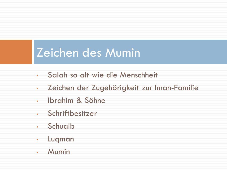 Salah so alt wie die Menschheit Zeichen der Zugehörigkeit zur Iman-Familie Ibrahim & Söhne Schriftbesitzer Schuaib Luqman Mumin Zeichen des Mumin